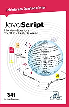 [Publishers, Vibrant]のJavaScript Interview Questions You'll Most Likely Be Asked (Job Interview Questions Book 18) (English Edition)