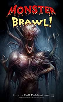 Monster Brawl! by [Howels, Ben, Skye, Joshua, Loveland, Patrick, Lairis, Mya, Shea, Hunter, Harper, Scott, Pereira, Sergio, Barnes, Jennifer L., North, T.R., Feeney, Paul M.]