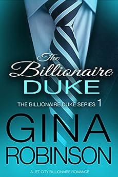 The Billionaire Duke: A Jet City Billionaire Romance (The Billionaire Duke Series Book 1) by [Robinson, Gina]
