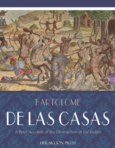 the destruction of the indies and Destruction of the indies essaya brief destruction of the indies bartolome' de las casas stated that those who have traveled to this part of the world pretending to be christians have uprooted these pitiful peoples and wiped them from the face of the earth (las casas, 12.