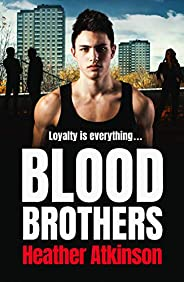 Blood Brothers: A gritty, unforgettable gangland thriller from bestseller Heather Atkinson (Gallowburn Series