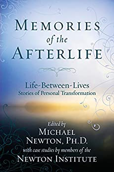 Memories of the Afterlife: Life Between Lives Stories of Personal Transformation by [Newton, Michael]
