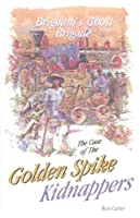 The Case of the Golden Spike Kidnappers (Brigham's Ghost Brigade, 2)