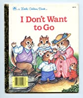 I Don't Want to Go (Little Golden Book)