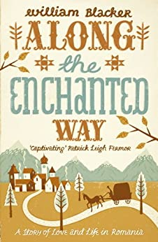 [Blacker, William]のAlong the Enchanted Way: A Story of Love and Life in Romania (English Edition)