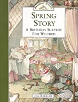 Spring Story: A Birthday Surprise for Wilfred (Brambly Hedge)