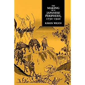 The Making of a Japanese Periphery, 1750-1920 (Twentieth-Century Japan : The Emergency of a World Power, 3)