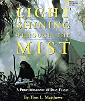 Light Shining Through the Mist: A Photobiography of Dian Fossey (Photobiographies) by Tom Mathews(1998-07-01)