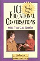 101 Educational Conversations With Your 2nd Grader (101 Educational Conversations You Should Have With Your Child)