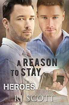 A Reason To Stay (Heroes Book 1) by [Scott, RJ]