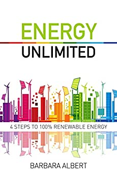 [Albert, Barbara]のEnergy Unlimited: Four Steps to 100% Renewable Energy (English Edition)