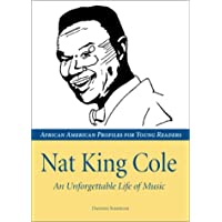 Nat King Cole: An Unforgettable Life of Music