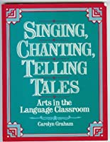 Singing, Chanting, Telling Tales: Arts in the Language Classroom