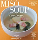 Miso Soup & Miso Cooking: How to Use Miso: Japanese Fermented Food for Daily Cooking (Healthy, Easy, Delicious, Fusion Japanese)