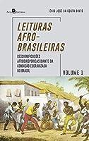 Leituras Afro-Brasileiras: Ressignificações Afrodiásporicas Diante da Condição Escravizada no Brasil (Volume 1)