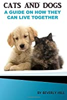 Cats and Dogs: A Guide on How They Can Live Together
