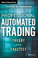 Professional Automated Trading: Theory and Practice (Wiley Trading)
