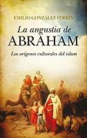 La angustia de Abraham : los orígenes culturales del Islam