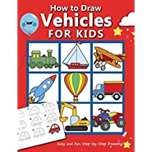 How to Draw Vehicles for Kids : Easy and Fun Step-by-Step Drawing Book (Drawing Book for Beginners) (How to draw books for kids 3)