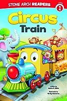 Circus Train (Stone Arch Readers - Level 1: Train time)