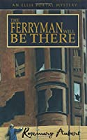 The Ferryman Will Be There: An Ellis Portal Mystery (Ellis Portal Mysteries)