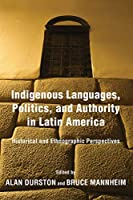Indigenous Languages, Politics, and Authority in Latin America: Historical and Ethnographic Perspectives