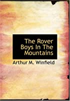 The Rover Boys In The Mountains: Or, A Hunt for Fun and Fortune