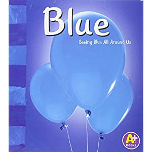 Blue: Seeing Blue All Around Us (A+ Books: Colors)