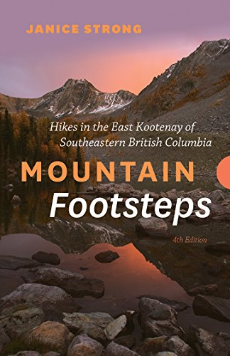 Mountain Footsteps: Hikes in the East Kootenay of Southwestern British Columbia – 4th Edition