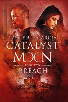 Catalyst Moon: Breach by [Garcia, Lauren L.]