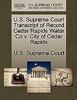 U.S. Supreme Court Transcript of Record Cedar Rapids Water Co V. City of Cedar Rapids