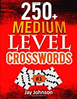 250+  MEDIUM LEVEL CROSSWORDS: A Special Crossword Puzzle Book for Adults Medium Difficulty Based On Contemporary Words as Medium Difficult Crossword Puzzles for Adult Puzzlers Vol. 1! (Adults Medium Difficulty Puzzles)