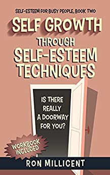Self Growth - 2: Self Growth Through Self Esteem Techniques (Self Esteem for Busy People) by [Millicent, Ron]
