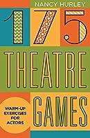 175 Theatre Games: Warm-up Games for Actors