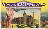 Victorian Buffalo: Images from the Buffalo and Erie County Public Library