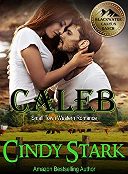 CALEB (Small Town Western Romance) (Blackwater Canyon Ranch Book 1) by [Stark, Cindy]