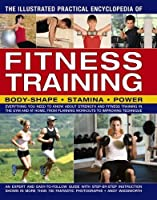 The Illustrated Practical Encyclopedia of Fitness Training: Everything You Need to Know About Strength and Fitness Training in the Gym and at Home, from Planning Workouts to Improving Technique
