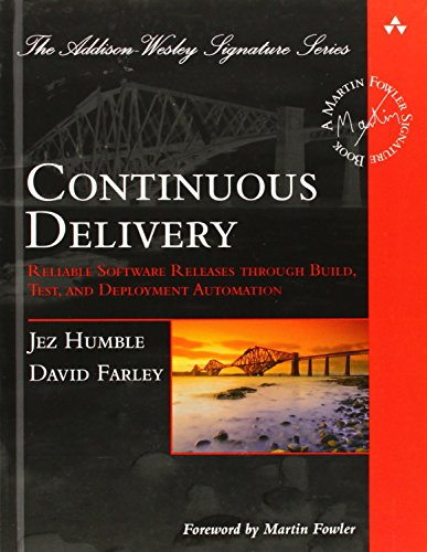 Download Continuous Delivery: Reliable Software Releases through Build, Test, and Deployment Automation (Addison-Wesley Signature Series (Fowler)) 0321601912