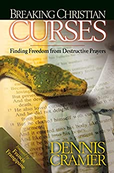 Breaking Christian Curses: Finding Freedom From Destructive Prayers by [Cramer, Dennis]