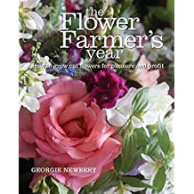 Flower Farmer's Year: How to grow cut flowers for pleasure and profit