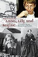Anna, Lily und Regine: Frauenportraets aus Brandenburg-Preussen