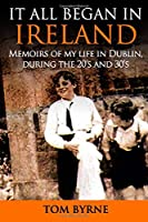 It All Began In Ireland: Memoirs of my life in Dublin, during the 1920s and '30s