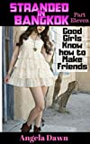 Stranded in Bangkok Part Eleven: Good Girls Know how to Make Friends (English Edition)