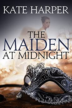 The Maiden At Midnight (Midnight Masquerade Series Book 2) by [Harper, Kate]