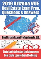 2019 Arizona VUE Real Estate Exam Prep Questions and Answers: Study Guide to Passing the Salesperson Real Estate License Exam Effortlessly