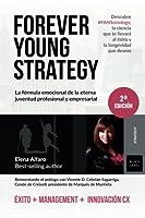 Forever Young Strategy: La f?rmula emocional de la eterna juventud profesional y empresarial (Spanish Edition) [並行輸入品]