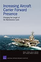 Increasing Aircraft Carrier Forward Presence: Changing the Length of the Maintenance Cycle