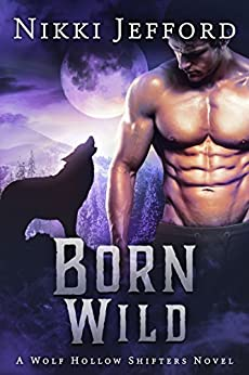 Born Wild: Wolf Hollow Shifters, Book 3 by [Jefford, Nikki]