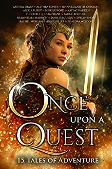 Once Upon A Quest: 15 Tales of Adventure (Once Upon Series Book 3) by [Bellet, Annie, Morgan, Rachel , Kontis, Alethea, Sharp, Anthea , Roethle, Sara C., Johnson, Jenna Elizabeth, Purdy, Alexia, Weldon, Phaedra, Gockel, C., Jefford, Nikki, Julia Crane, Jamie Ferguson, Shawntelle Madison, Kay McSpadden, Evelyn Snow]