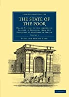 The State of the Poor: Or, An History of the Labouring Classes in England, from the Conquest to the Present Period (Cambridge Library Collection - British and Irish History, General)
